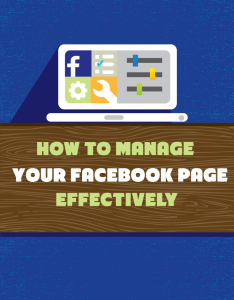 Steps to Enable You Manage Your Facebook Page Effectively